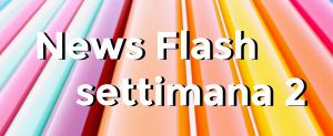 news flash settimana n2
